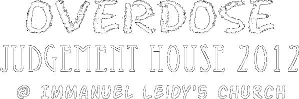 Overdose: Judgement House 2012 @ Immanuel Leidy's Church
